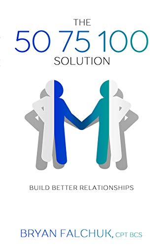 The 50 75 100 Solution: Build Better Relationships by [Bryan Falchuk, Terah Harrison]