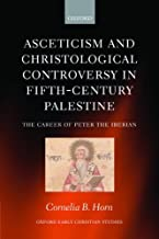 Asceticism and Christological Controversy in Fifth-Century Palestine: The Career of Peter the Iberian (Oxford Early Christian Studies)