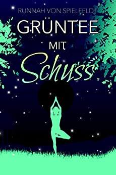 Grüntee mit Schuss: Ein Traumprinz in Kalifornien (Die Jet Set Chroniken 2) (German Edition) by [Runnah von Spielfeldt]