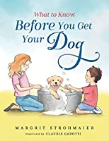 What to Know Before You Get Your Dog (What to Know Before...)
