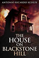 The House on Blackstone Hill: Large Print Edition