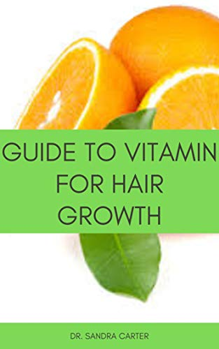 Guide to Vitamin for hair Growth: It entails everything regarding vitamins that prevent hair loss including the sources of vitamin (English Edition)