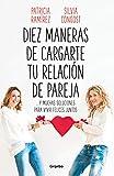 Diez maneras de cargarte tu relación de pareja: ...y muchas soluciones para vivir felices juntos (Divulgación)