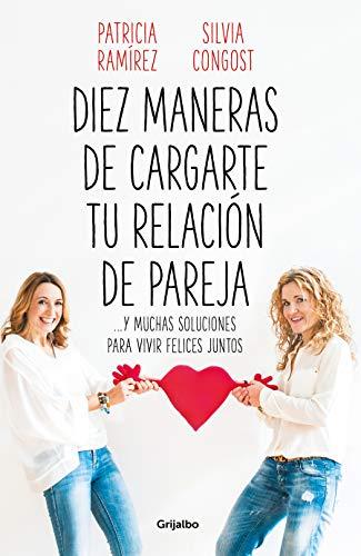 Diez maneras de cargarte tu relación de pareja y muchas soluciones para vivir felices juntos / Ten Ways To Kill Your Relationship