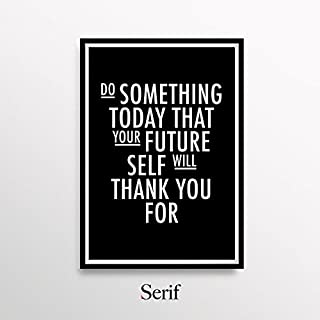 Serif Design Studios Motivational Poster, Do Something Today That Your Future Self Will Thank You for - Black - Poster, Wall Art, Print - Large (11x17 in)