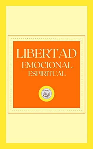 LIBERTAD EMOCIONAL ESPIRITUAL (Spanish Edition)