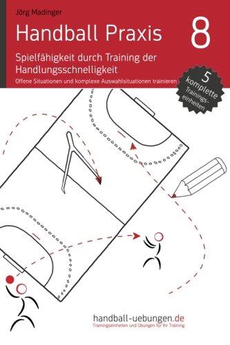 Handball Praxis 8 - Spielfähigkeit durch Training der Handlungsschnelligkeit: Offene Situationen und komplexe Auswahlreaktionen trainieren