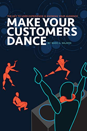 Make Your Customers Dance: The Key To User Experience Is Knowing Your Audience