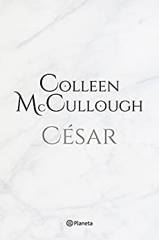 César de [Colleen McCullough, Roger Vázquez de Parga, Sofia Coca Alonso]