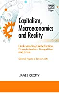 Capitalism, Macroeconomics and Reality: Understanding Globalization, Financialization, Competition and Crisis