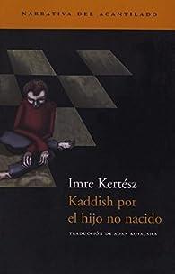 Kaddish por el hijo no nacido par Imre Kertész