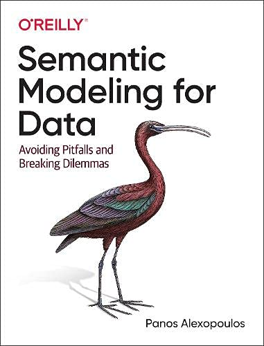 Compare Textbook Prices for Semantic Modeling for Data: Avoiding Pitfalls and Breaking Dilemmas 1 Edition ISBN 9781492054276 by Alexopoulos, Panos