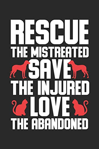 Rescue the mistreated save the injured love the abadoned: Dog and Cat Love Animal Rescue Awareness Notebook 6x9 Inches 120 dotted pages for notes, ... | Organizer writing book planner diary