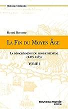 La fin du Moyen Age, Tome 1 (French Edition)