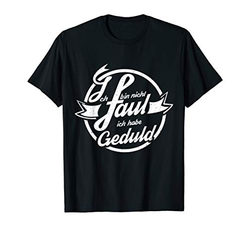 Ich bin nicht faul ich habe Geduld, lustiger Spruch T-Shirt