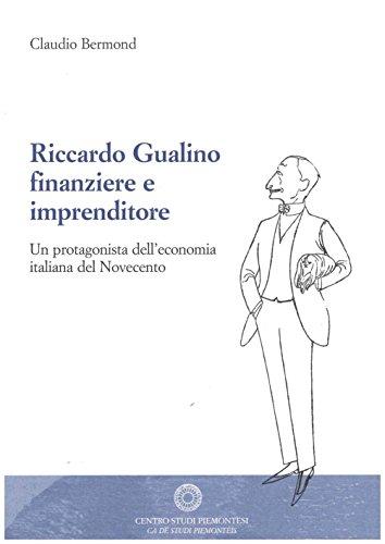 Riccardo Gualino finanziere e imprenditore. Un protagonista dell'economia italiana del Novecento