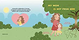 My Mom is Not From Here by [Zulmira Logue, Beatriz Camunha]