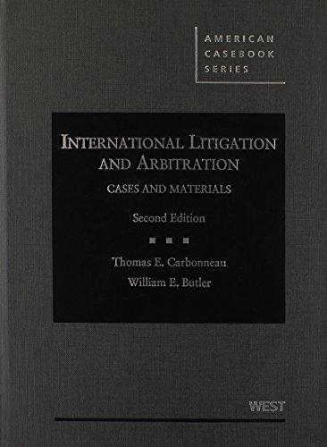 International Litigation and Arbitration, 2d (American Casebook Series)