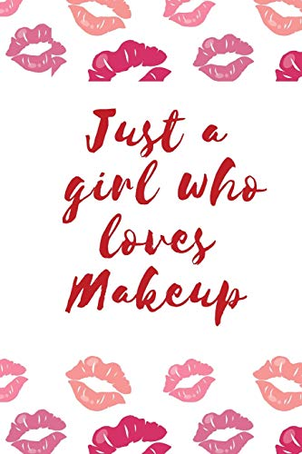 JUST A GIRL WHO LOVES MAKEUP: The Ultimate Cosmetic Journal: Your Personal Makeup Collection, Product , Critique List, Favorite Looks, Wish List & Notes GIFT