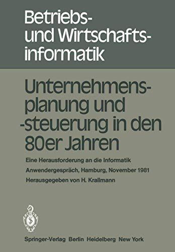 Unternehmensplanung und -steuerung in den 80er Jahren: Eine Herausforderung an die Informatik, Anwendergespräch, Hamburg, 24-25. November 1981 (Betriebs- und Wirtschaftsinformatik (3), Band 3)