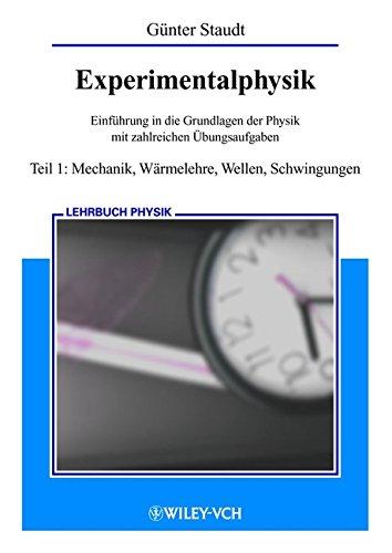 Experimentalphysik Teil 1: Mechanik, Warmelehre, Wellen, Schwingungen: Einführung in die Grundlagen der Physik Teil 1: Mechanik, Wärmelehre, Wellen und Schwingungen