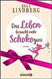 Das Leben braucht mehr Schokoguss: Roman. Ein humorvoller Feelgood-Roman in einer Schokoladen-Manufaktur (German Edition)