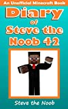 Diary of Steve the Noob 42 (An Unofficial Minecraft Book) (Diary of Steve the Noob Collection)
