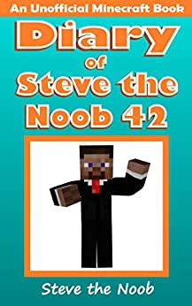 Diary of Steve the Noob 42 (An Unofficial Minecraft Book) (Diary of Steve the Noob Collection) by [Steve the Noob]