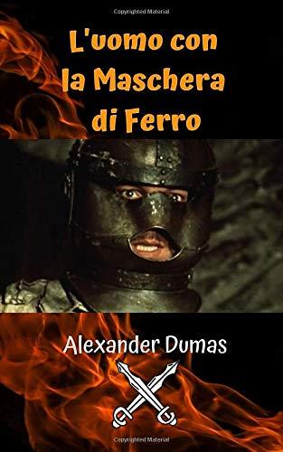 L'uomo con la Maschera di Ferro: Un romanzo giallo che custodisce un grande segreto, il mistero dei romanzi Dumas