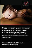 Stres psychologiczny a poziom prolaktyny w surowicy krwi kobiet karmiących piersią: Miejskie środowisko młodych indonezyjskich matek podczas pandemii COVID-19
