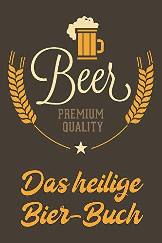 Beer Premium Quality Das heilige Bier-Buch: A5 ( 6x9 in) Bier-Journal für Genießer I 110 Seiten zum selbstausfüllen I Egal ob Weizen, Helles oder Dunkles Bier