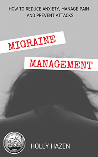 Migraine Management: How to Reduce Anxiety, Manage Pain and Prevent Attacks by [Holly Hazen]