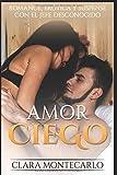 Amor Ciego: Romance, Erótica y Suspense con el Jefe Desconocido (Novela Romántica y Erótica)