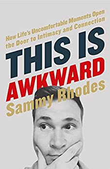 This Is Awkward: How Life's Uncomfortable Moments Open the Door to Intimacy and Connection by [Sammy Rhodes]