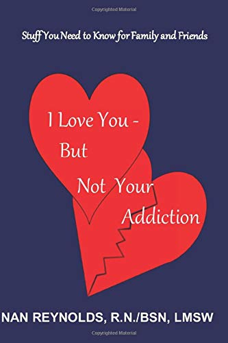 I Love You - But Not Your Addiction: Stuff You Need to Know for Family and Friends