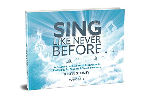 Sing Like Never Before: A Creative Look at Vocal Technique & Pedagogy for Singers & Voice Teachers