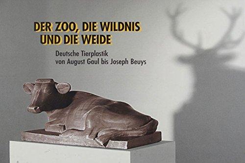 Der Zoo, die Wildnis und die Weide: Deutsche Tierplastik von August Gaul bis Joseph Beuys. Katalog zur Ausstellung vom 28. Juli bis 20. Oktober 2002 im Gerhard-Marcks-Haus, Bremen
