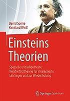 Einsteins Theorien: Spezielle und Allgemeine Relativitaetstheorie fuer interessierte Einsteiger und zur Wiederholung