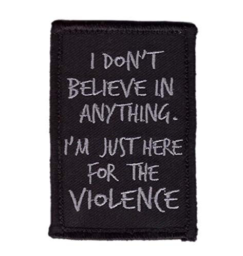 Titan One Europe I Don't Believe Anything I Am Here for Violence Tactical Morale Gear Biker Patch Taktisch Klettband Aufnäher