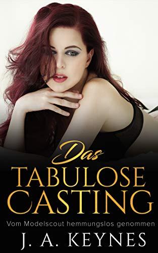 Das tabulose Casting: Vom Modelscout hemmungslos genommen