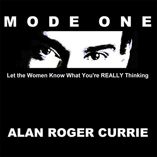 Mode One     Let the Women Know What You're REALLY Thinking              Autor:                                                                                                                                 Alan Roger Currie                               Sprecher:                                                                                                                                 Alan Roger Currie                      Spieldauer: 7 Std. und 13 Min.     11 Bewertungen     Gesamt 4,5