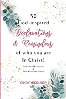 50 God-Inspired Declarations & Reminders of who you are in Christ: Faith-filled Declarations & Daily Gratitude Journal