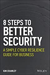 8 Steps to Better Security: A Simple Cyber Resilience Guide for Business Kindle Edition