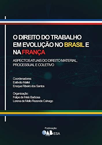 O Direito do Trabalho em Evolução no Brasil e na França. Aspectos Atuais do Direito Material, Processual e Coletivo