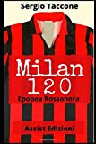 Milan 120: Epopea Rossonera...