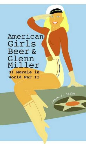 American Girls, Beer, and Glenn Miller: GI Morale in World War II (American Military Experience Book 1) (English Edition)