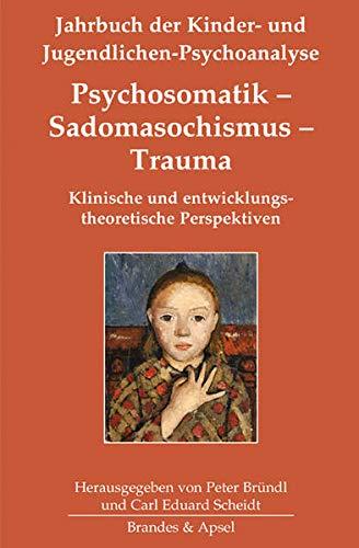 Psychosomatik – Sadomasochismus – Trauma: Klinische und entwicklungstheoretische Perspektiven