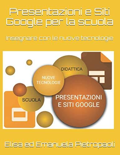 Insegnare con le nuove tecnologie: Presentazioni e Siti Google per la scuola