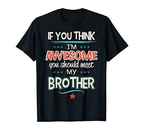 If You Think I'm Awesome You Should Meet My Brother T-Shirt