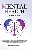 Mental Health Workbook: The Ultimate Guide to Mental Health for Men, Women, and Teens (EMDR, Depression in Relationships, Complex PTSD, Trauma, CBT Therapy, Somatic Psychotherapy and More)
